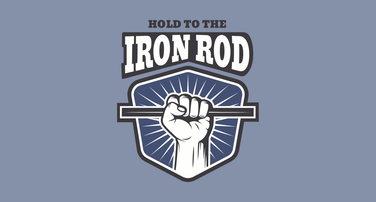If we hold firm to the iron rod, we will not go astray.